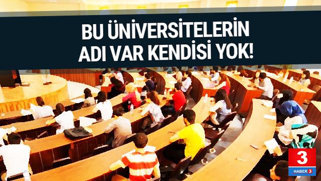 Bu üniversitelerin sadece adı var, kendileri yok !