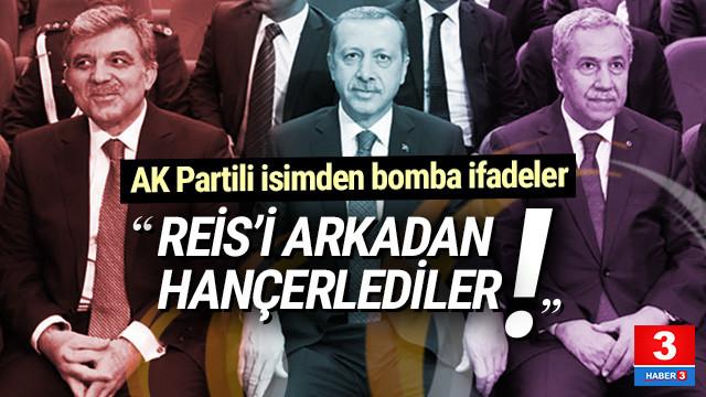 Arınç ve Gül için şok sözler: ''Erdoğan'ı arkadan hançerlediler''