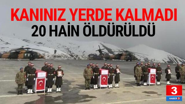Şehitlerimizin kanı yerde kalmadı; 20 hain öldürüldü !
