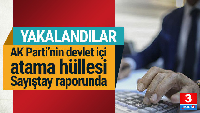 AK Parti'nin atama yöntemi Sayıştay raporunda: ''Usulsüzlük var!''