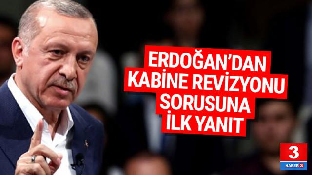 Erdoğan'dan kabine değişikliği sorusuna yanıt