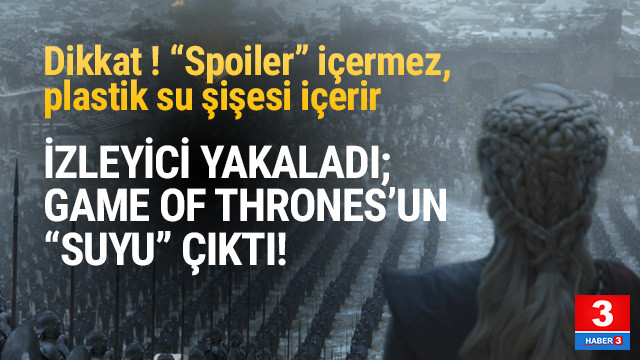 İzleyiciler yakaladı; Game Of Thrones'un ''suyu'' çıktı