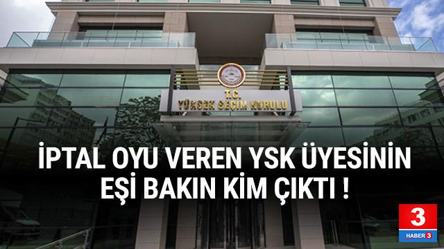 İptal oyu veren YSK üyesinin eşi AK Partili çıktı