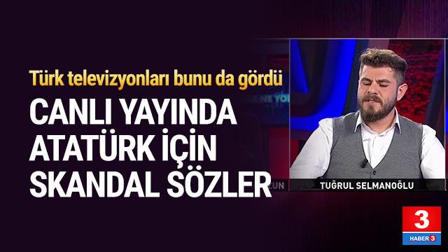 Canlı yayında Atatürk için skandal sözler !