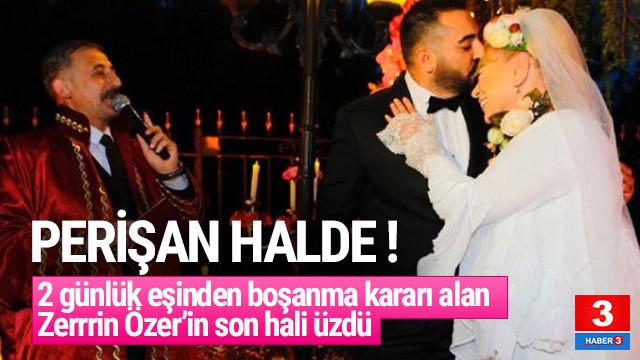 Boşanma kararı alan Zerrin Özer'in son hali üzdü