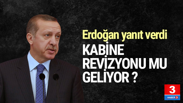 Erdoğan'dan kabine revizyonu iddialarına yanıt