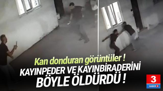 Damat dehşeti kamerada: Kayınpeder ve kayınbiraderini öldürdü