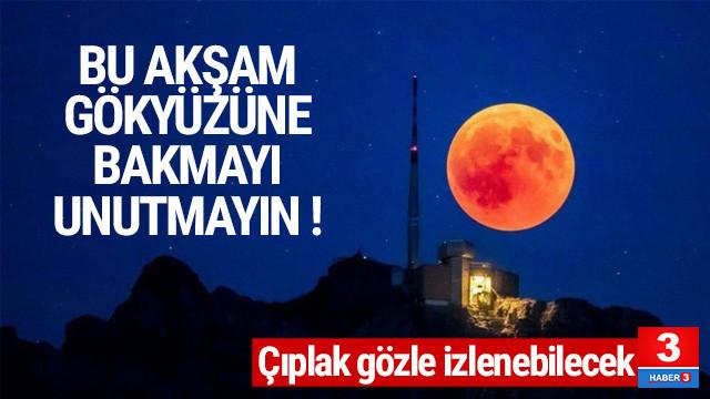 Bu gece gökyüzüne bakmayı unutmayın !