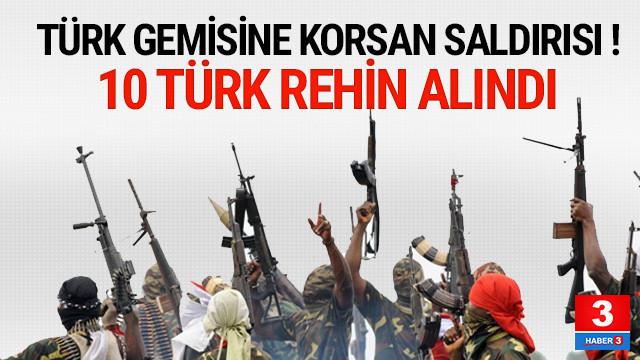 Türk gemisine korsan saldırısı ! 10 Türk rehin alındı