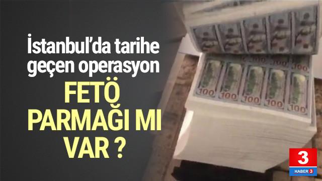İstanbul'da tarihe geçen operasyon: 271 milyon dolar ele geçirildi