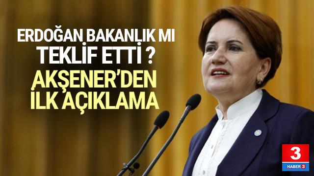 Erdoğan, İYİ Parti'ye bakanlık teklif etti mi ? Akşener yanıt verdi