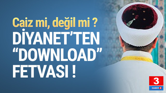 Diyanet'ten ''download'' fetvası !