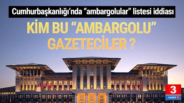 Cumhurbaşkanlığı'nda ''ambargolu basın mensupları listesi'' iddiası
