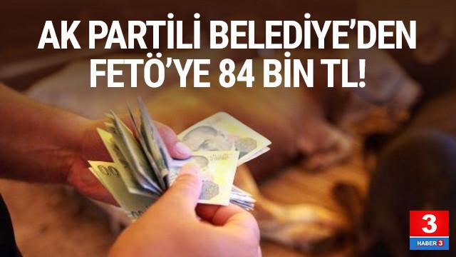 AK Partili belediyeden FETÖ'ye 84 bin TL