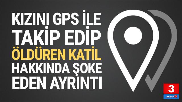 Kızını GPS ile takip edip öldüren baba, 2 araca daha GPS yerleştirmiş