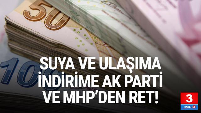Su ve ulaşım indirimine AK Parti ve MHP'den ret