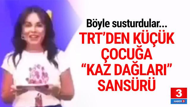 TRT'den küçük çocuğa ''Kaz Dağları'' sansürü !