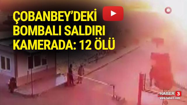 Çobanbey'deki bombalı saldırı kamerada: 12 ölü