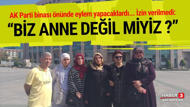 AK Parti binasında eylem yapacaklardı... O annelerden açıklama !