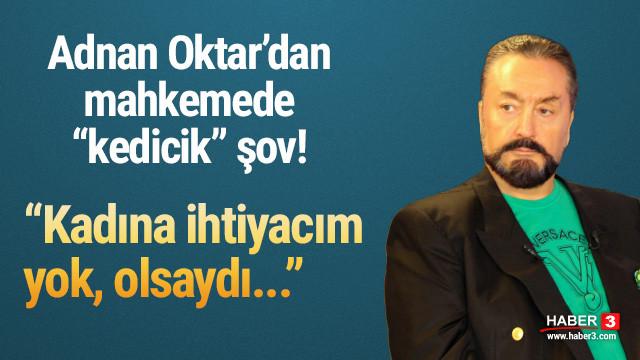 İşte Adnan Oktar'ın mahkemedeki ilk ifadeleri: ''Kadına ihtiyacım olsa...''