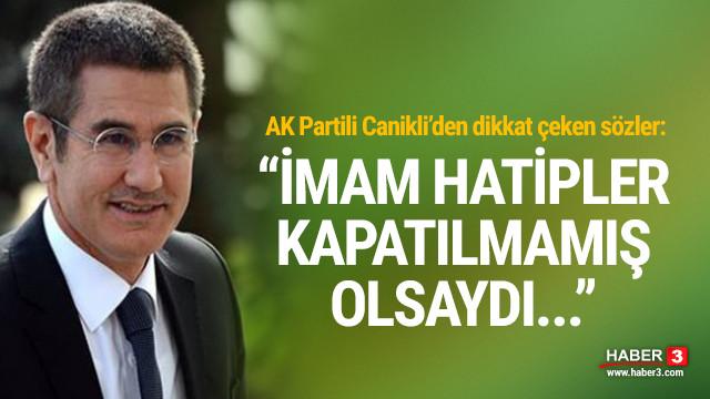 AK Partili Canikli'den dikkat çeken imam hatip sözleri