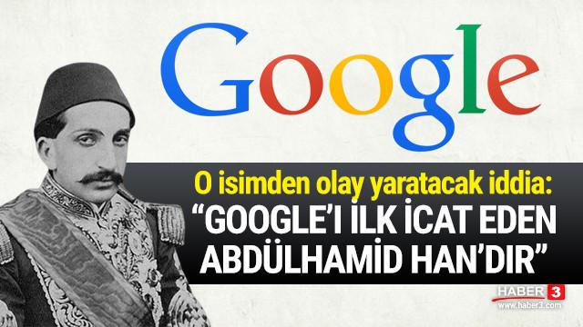 O isimden olay yaratacak ''Google'' ve ''Sultan Abdülhamid Han'' iddiası !
