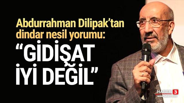 Abdurrahman Dilipak'tan ilginç yorum: ''Gidişat iyi değil''