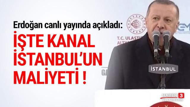 Erdoğan açıkladı ! İşte Kanal İstanbul'un maliyeti