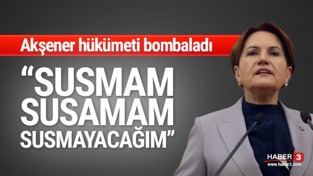 Akşener hükümeti bombaladı: Susmam, susamam, susmayacağım