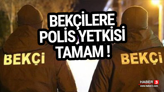 Bekçilere polis yetkisi tamam !