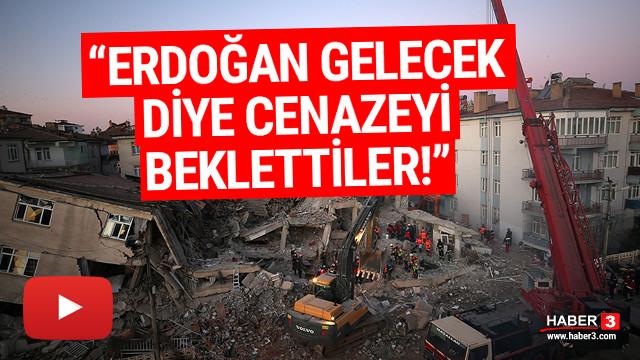 ''Cumhurbaşkanı Erdoğan gelecek diye cenazeyi beklettiler''