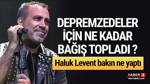 Haluk Levent deprem sonrası 1.5 milyon TL bağış topladı !