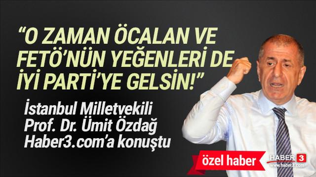 Özdağ: ''O zaman Öcalan ve FETÖ'nün yeğenleri de İYİ Parti'ye gelsin''