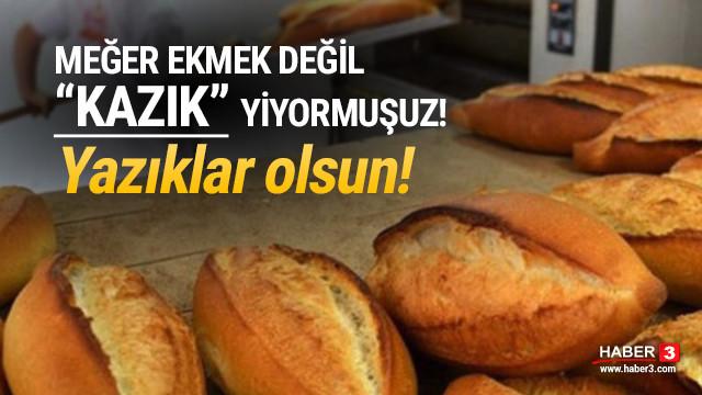 Meğer ekmek değil ''kazık'' yiyormuşuz! Yazıklar olsun!