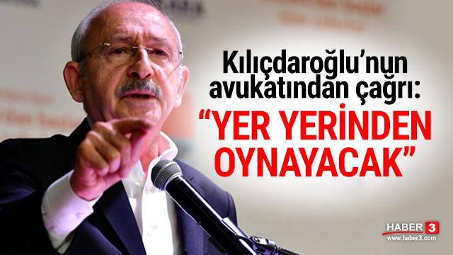 Kılıçdaroğlu'nun avukatından çağrı: ''Yer yerinden oynayacak''