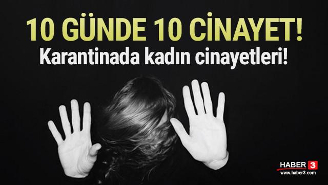 Karantinada cinayet! Türkiye'de 10 günde 10 kadın öldürüldü!