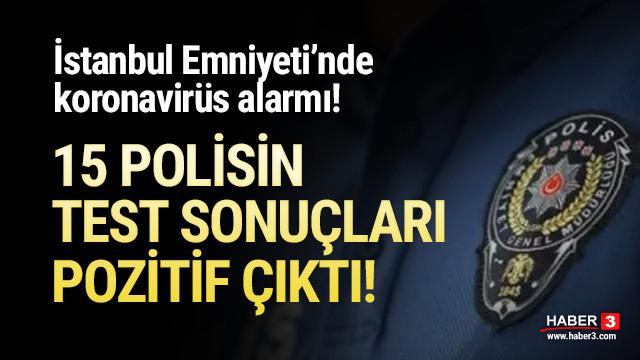 İstanbul Emniyeti'nde koronavirüs alarmı! 15 polisin testi pozitif çıktı!