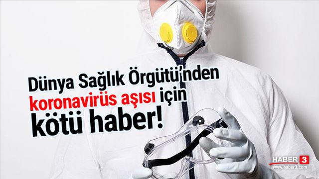 Dünya Sağlık Örgütü'nden koronavirüs aşısı için kötü haber