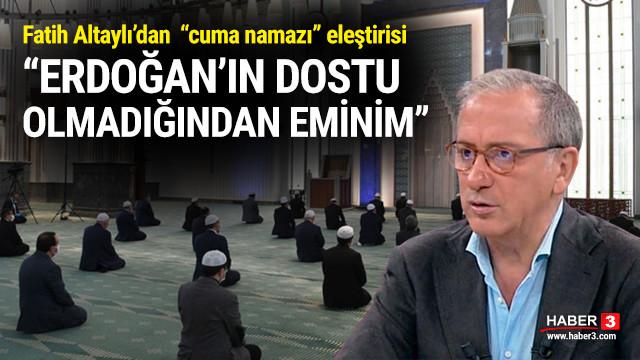 Fatih Altaylı'dan ''cuma namazı'' eleştirisi !