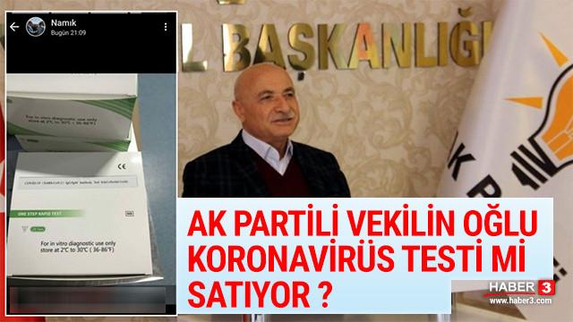 AK Paritli vekilin oğlu koronavirüs testi mi satıyor ?
