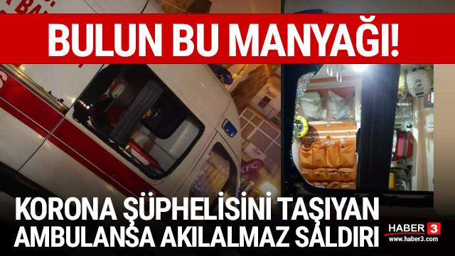 İstanbul'da korona şüphelisini taşıyan ambulansa akılalmaz saldırı!