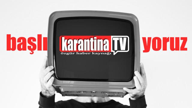 KARANTİNA TV ile başlıyoruz