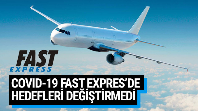 Covid-19 Fast Expres'de hedefleri değiştirmedi