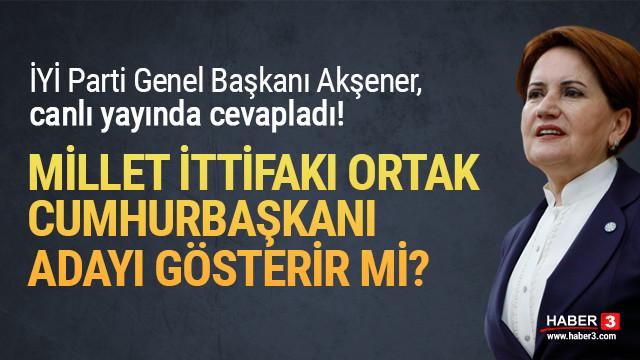 Meral Akşener cevapladı: Millet İttifakı ortak aday gösterir mi?