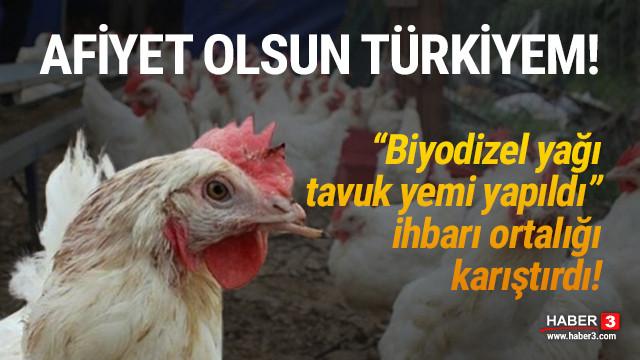 ''Biyodizel yağı tavuk yemi yapıldı'' ihbarı ortalığı karıştırdı!