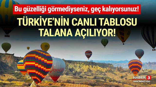 Kapadokya için korkutan uyarı: ''Talana açılıyor!''