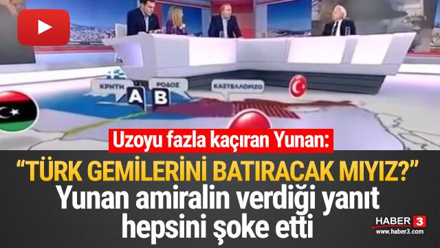 Yunan amiralden ''Türk gemileriniz batıracak mıyız?' sorusuna yanıt