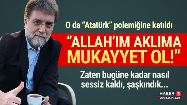 Ahmet Hakan'dan Atatürk yorumu: ''Allah'ım Sen aklıma mukayyet ol''