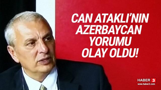 Can Ataklı'nın Azerbaycan yorumu olay oldu!