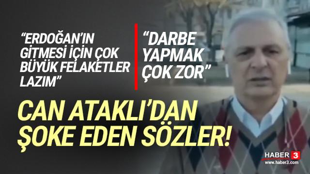 Can Ataklı'nın darbe ve Erdoğan sözleri şoke etti: Büyük felaketler lazım